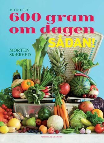 Morten Skærved: Mindst 600 gram om dagen - sådan!