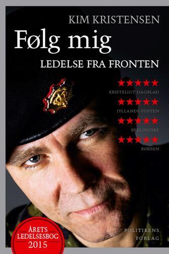Kim Kristensen (f. 1964-06-01): Følg mig : ledelse fra fronten