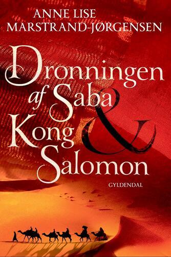 Anne Lise Marstrand-Jørgensen: Dronningen af Saba & Kong Salomon : roman