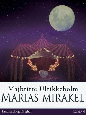 Majbritte Ulrikkeholm: Marias mirakel : roman