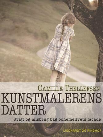 Camille Thellefsen: Kunstmalerens datter : svigt og misbrug bag bohemelivets facade
