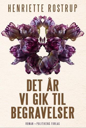 Henriette Rostrup: Det år vi gik til begravelser : roman