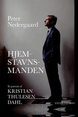 Peter Nedergaard: Hjemstavnsmanden : et portræt af politikeren Kristian Thulesen Dahl