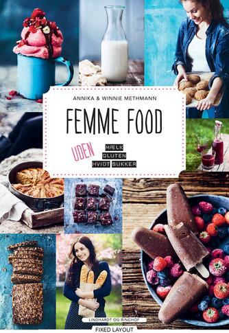 Annika Methmann, Winnie Methmann: Femme food : uden mælk, gluten, hvidt sukker