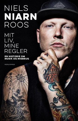 Niels Roos: Mit liv, mine regler : en historie om musik og misbrug