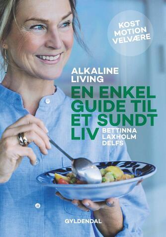 Bettinna Laxholm Delfs, Maiken Buchwald Christensen: Alkaline living - en enkel guide til et sundt liv