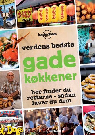 : Verdens bedste gadekøkkener : her finder du retterne - sådan laver du dem
