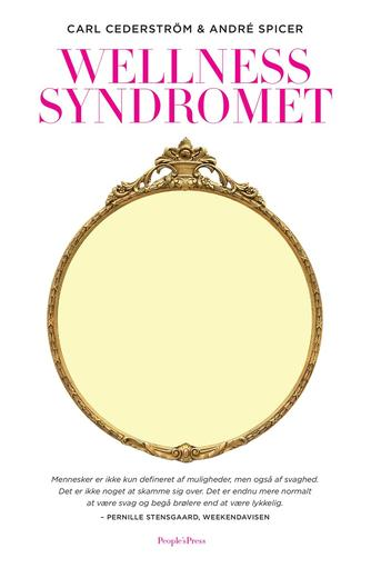 Carl Cederström, André Spicer: Wellness syndromet