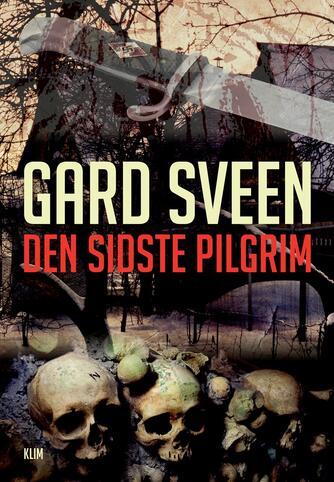 Gard Sveen: Den sidste pilgrim : kriminalroman