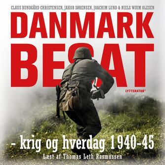 : Danmark besat : krig og hverdag 1940-45