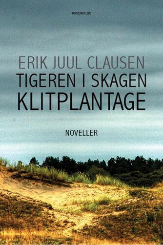 Erik Juul Clausen: Tigeren i Skagen klitplantage : noveller