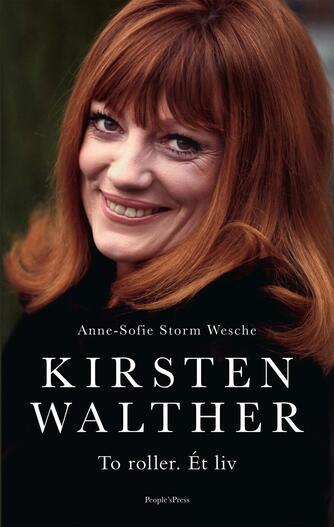 Anne-Sofie Storm Wesche (f. 1973): Kirsten Walther : to roller - ét liv