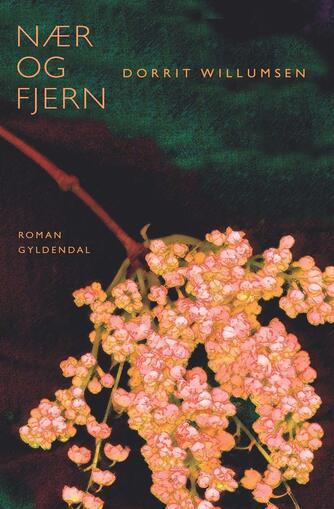 Dorrit Willumsen: Nær og fjern : roman