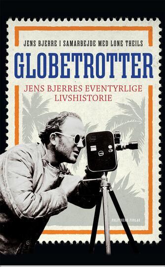 Jens Bjerre, Lone Theils: Globetrotter : Jens Bjerres eventyrlige livshistorie