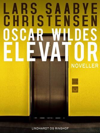 Lars Saabye Christensen (f. 1953): Oscar Wildes elevator : noveller