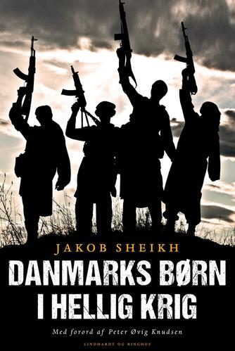 Jakob Sheikh (f. 1987): Danmarks børn i hellig krig