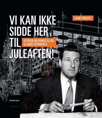Hanne Sindbæk: Vi kan ikke sidde her til juleaften : historien om Herman Salling og Dansk Supermarked