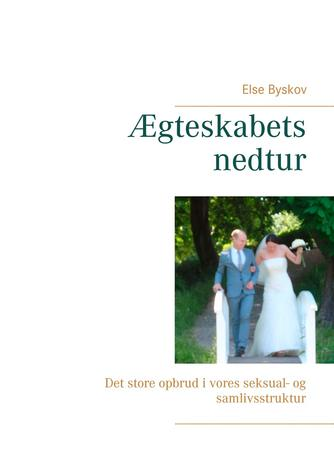 Else Byskov: Ægteskabets nedtur : det store opbrud i vores seksual- og samlivsstruktur