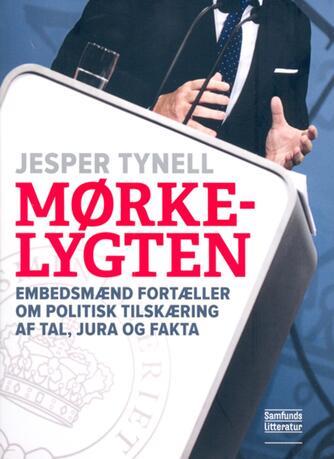 Jesper Tynell: Mørkelygten : embedsmænd fortæller om politisk tilskæring af tal, jura og fakta