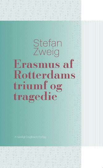 Stefan Zweig: Erasmus af Rotterdams triumf og tragedie