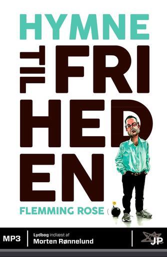 Flemming Rose: Hymne til friheden