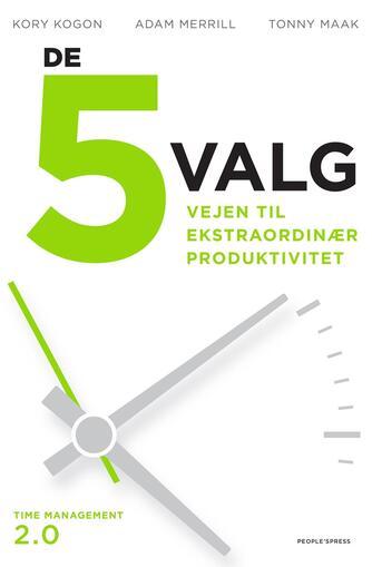 Kory Kogon, Adam Merrill, Tonny Maak: De 5 valg : vejen til ekstraordinær produktivitet