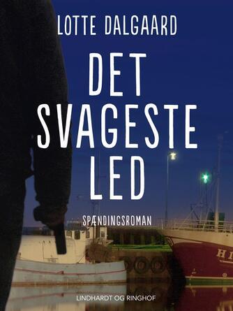 Lotte Dalgaard (f. 1967): Det svageste led : spændingsroman