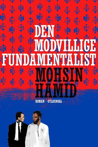 Mohsin Hamid: Den modvillige fundamentalist : roman