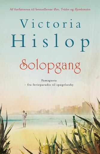 Victoria Hislop: Solopgang : Famagusta - fra ferieparadis til spøgelsesby