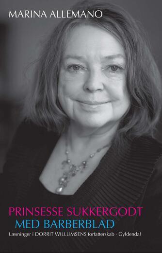Marina Allemano: Prinsesse Sukkergodt med barberblad : læsninger i Dorrit Willumsens forfatterskab