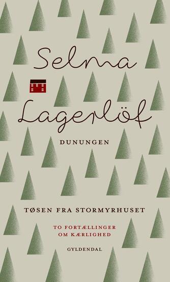 Selma Lagerlöf: Dunungen : Tøsen fra Stormyrhuset : to fortællinger om kærlighed