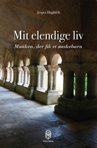 Jesper Haghfelt: Mit elendige liv : munken, der fik et ønskebarn