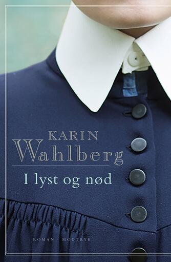 Karin Wahlberg: I lyst og nød : roman