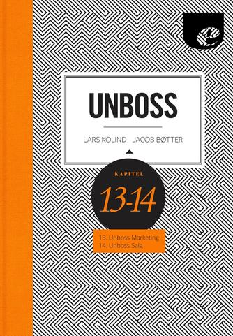 Lars Kolind, Jacob Bøtter: Unboss : unboss marketing & unboss salg : kapitel 13-14