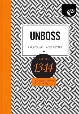 Lars Kolind, Jacob Bøtter: Unboss : unboss marketing & unboss salg : kapitel 13-14