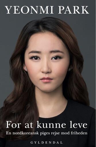 Yeonmi Park (f. 1993), Maryanne Vollers: For at kunne leve : en nordkoreansk piges rejse mod friheden