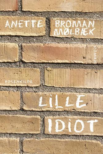 Anette Broman Mølbæk: Lille idiot : roman