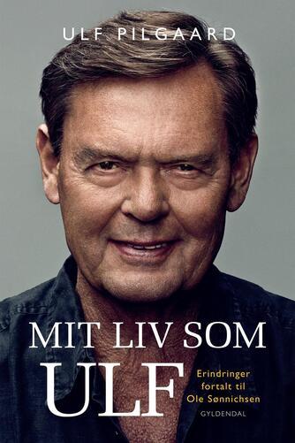 Ulf Pilgaard, Ole Sønnichsen: Mit liv som Ulf : erindringer