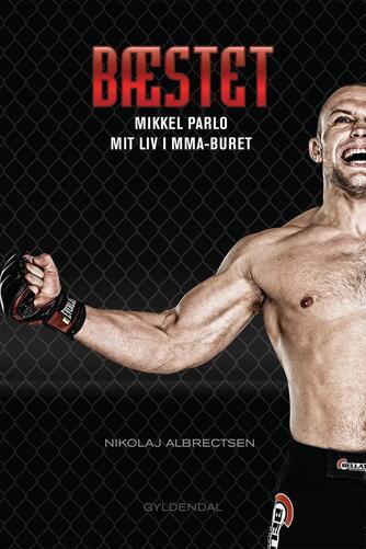 Nikolaj Albrectsen (f. 1989), Mikkel Parlo: Bæstet : Mikkel Parlo fortæller om sit liv i MMA-buret