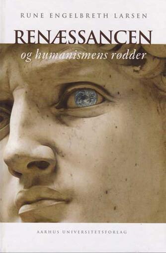 Rune Engelbreth Larsen: Renæssancen og humanismens rødder