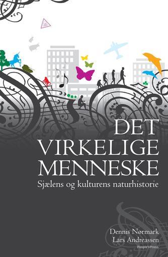 Dennis Nørmark, Lars Andreassen: Det virkelige menneske : sjælens og kulturens naturhistorie
