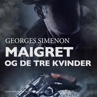 Georges Simenon: Maigret og de tre kvinder (Ved Amrit Maria Pal)
