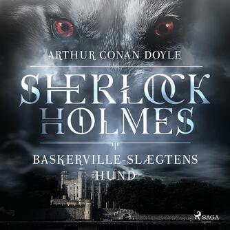 A. Conan Doyle: Baskerville-slægtens hund (Ved Mette Wigh Tvermoes)