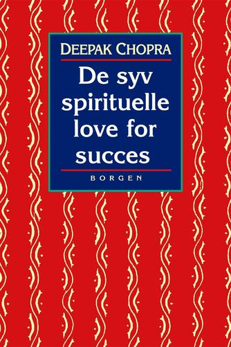 Deepak Chopra: De syv spirituelle love for succes : en praktisk vejledning til indfrielse af dine drømme
