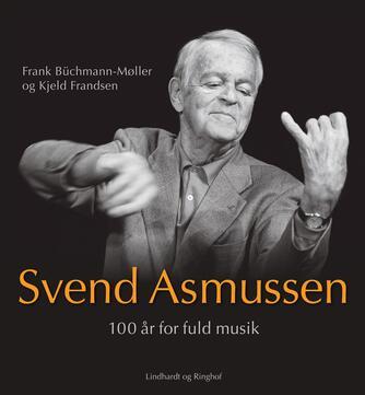 Kjeld Frandsen, Frank Büchmann-Møller: Svend Asmussen : 100 år for fuld musik