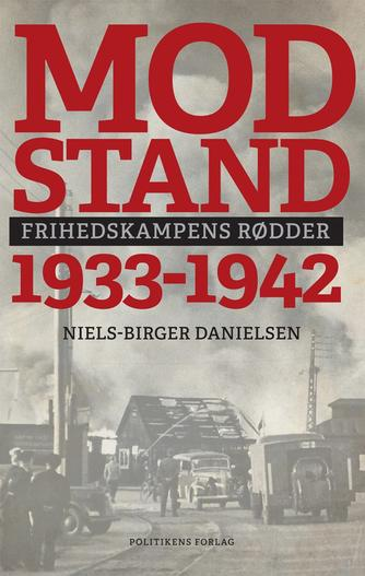 Niels-Birger Danielsen: Modstand : 1933-1942 : frihedskampens rødder