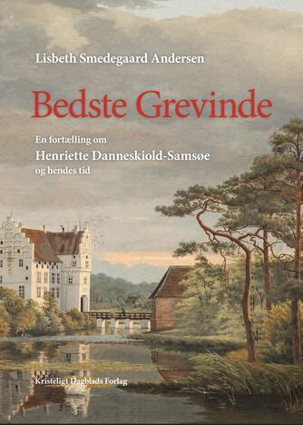 Lisbeth Smedegaard Andersen: Bedste Grevinde : en fortælling om Henriette Danneskiold-Samsøe og hendes tid