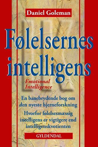 Daniel Goleman: Følelsernes intelligens : hvorfor følelsesmæssig intelligens er vigtigere end intelligenskvotienten