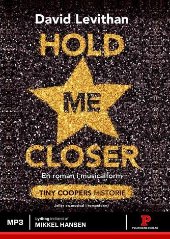David Levithan: Hold me closer : Tiny Coopers historie : en roman i musicalform (eller en musical i romanform)