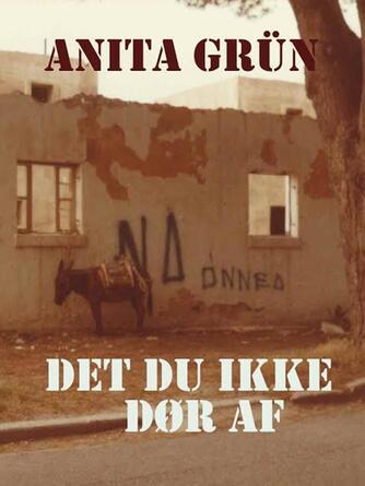 Anita Grün: Det du ikke dør af